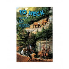 TO HECK WITH ELK HUNTING